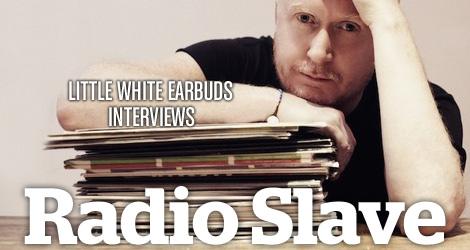 Little White Earbuds Interviews Radio Slave
